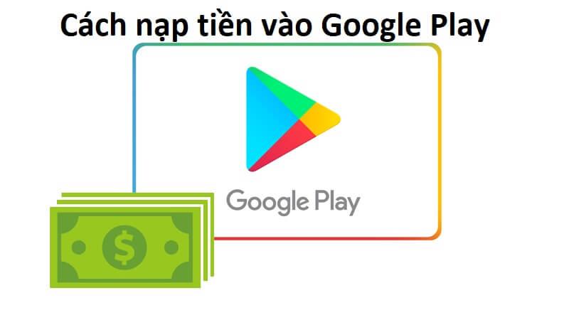 Tại sao bạn cần nạp tiền vào Google Play?